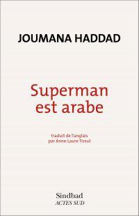 Superman est arabe | Haddad, Joumana (1970-....). Auteur