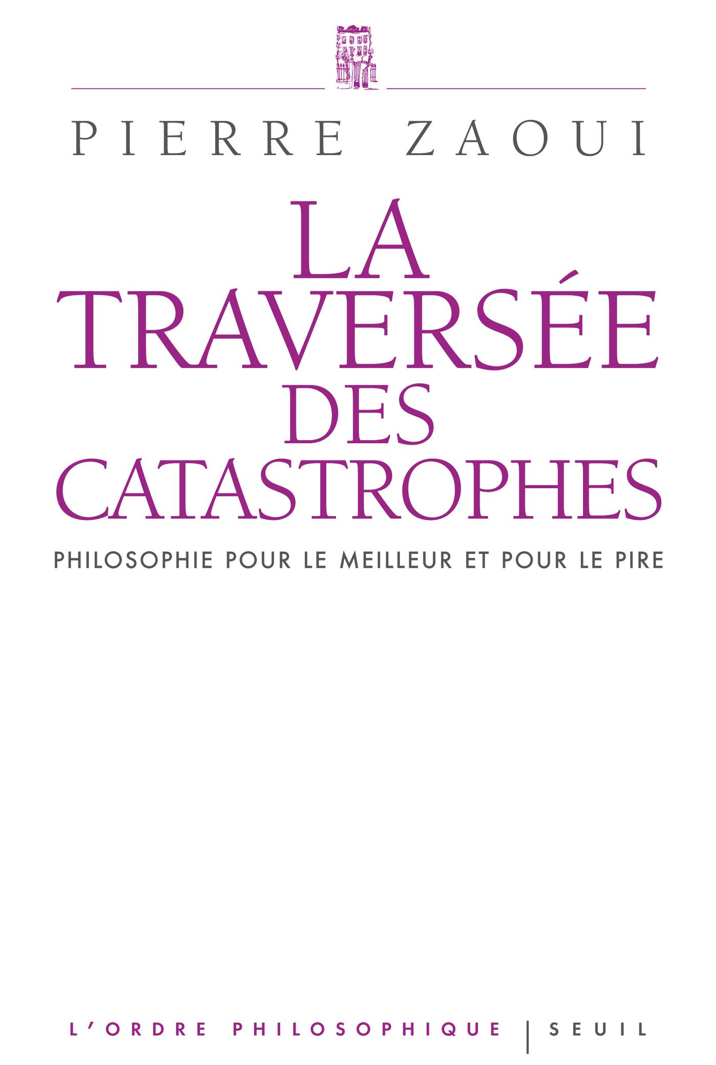 La Traversée des catastrophes. Philosophie pour le meilleur et pour le pire
