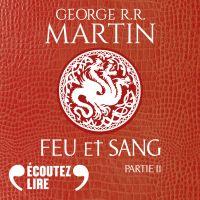Feu et sang - Partie 2 | Martin, George R. R.. Auteur