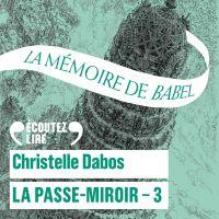 La Passe-Miroir (Livre 3) - La Mémoire de Babel | Dabos, Christelle. Auteur