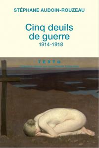 Cinq deuils de guerre : 1914-1918 | Audoin-Rouzeau, Stéphane. Auteur