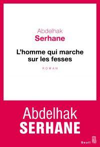L'Homme qui marche sur les fesses | Serhane, Abdelhak. Auteur