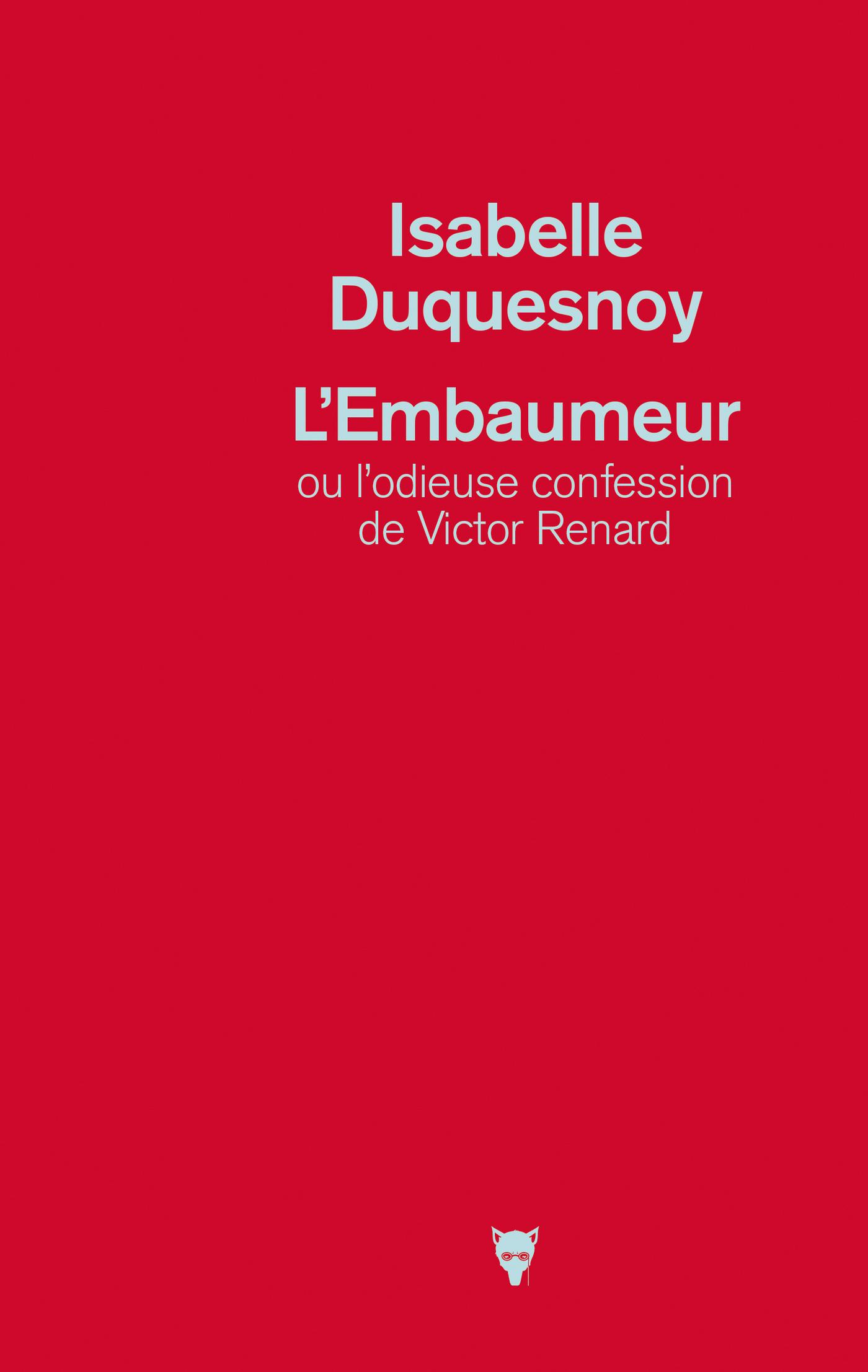 L'embaumeur ou l'odieuse confession de Victor Renard | Duquesnoy, Isabelle