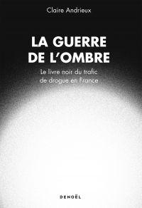 Image de couverture (La Guerre de l'ombre. Le livre noir du trafic de drogue en France)