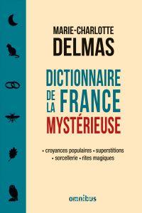 Dictionnaire de la France mystérieuse | DELMAS, Marie-Charlotte. Auteur