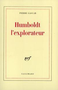 Humboldt l'explorateur | Gascar, Pierre (1916-1997). Auteur