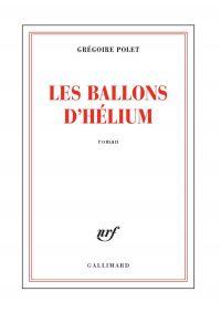Les ballons d'hélium | Polet, Grégoire (1978-....). Auteur