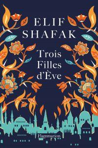 Trois filles d'Ève | Shafak, Elif. Auteur