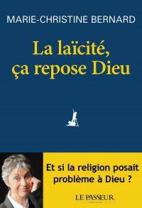 La laïcité, ça repose Dieu | Bernard, Marie-Christine (1959-....). Auteur