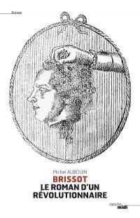 Brissot, le roman d'un révolutionnaire | Aubouin, Michel (1956-....). Auteur