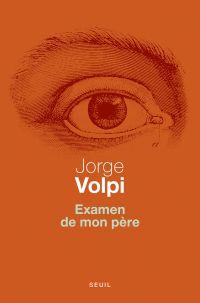 Examen de mon père | Volpi, Jorge (1968-....). Auteur