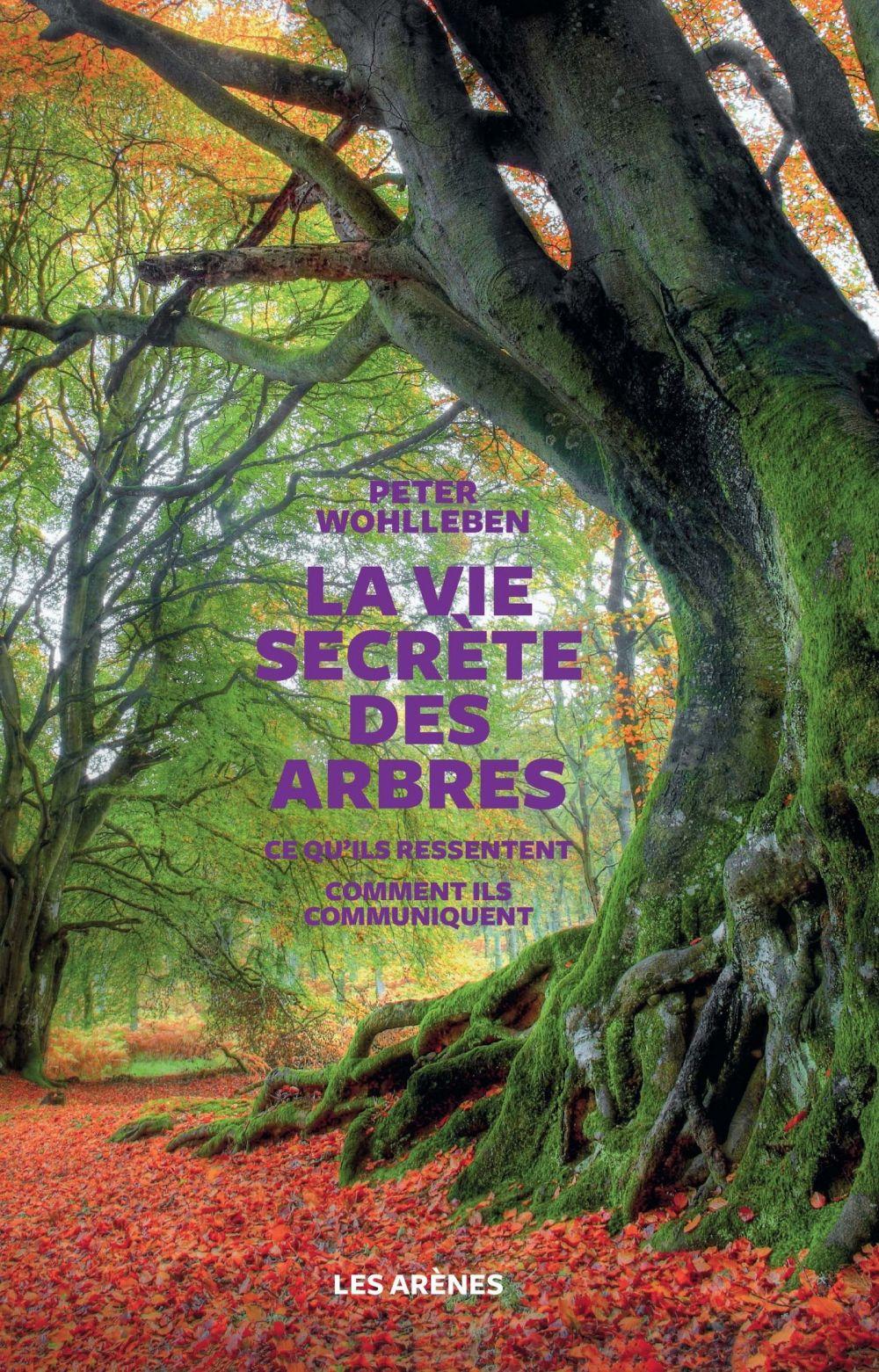 La vie secrète des arbres | Wohlleben, Peter. Auteur