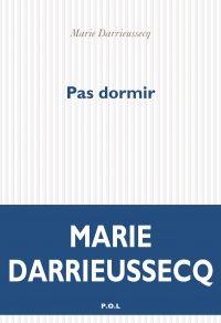 Pas dormir | Darrieussecq, Marie. Auteur