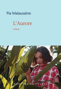 L'aurore | Malaussène, Pia. Auteur