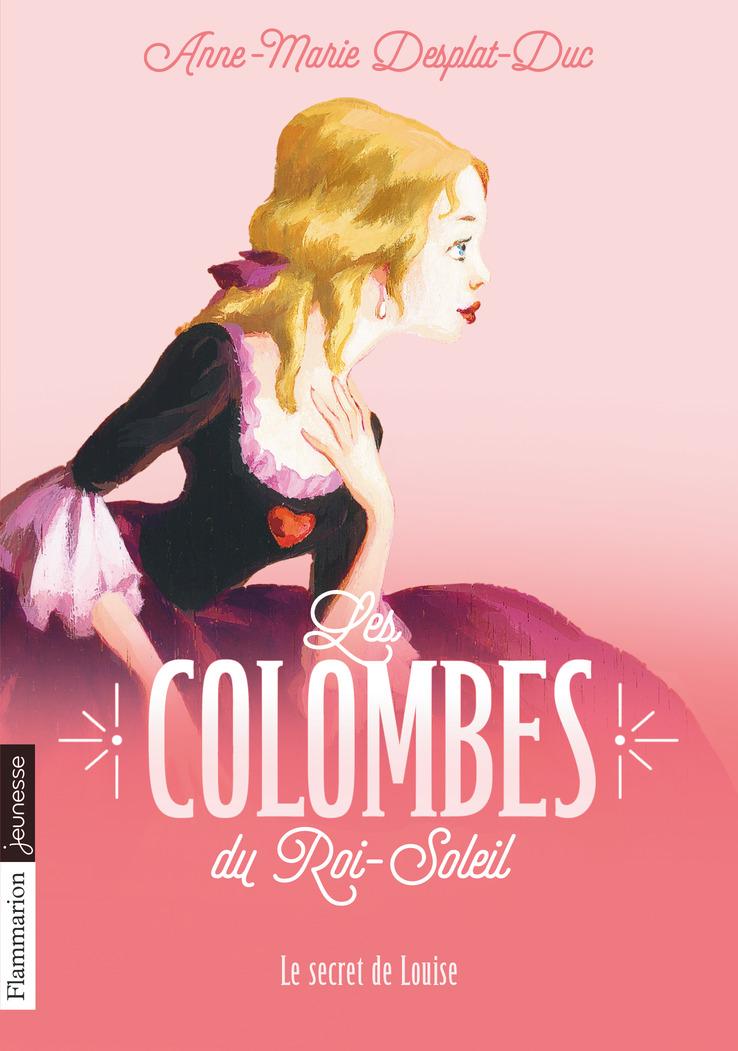Les Colombes du Roi-Soleil (Tome 2)  - Le secret de Louise   Desplat-Duc, Anne-Marie