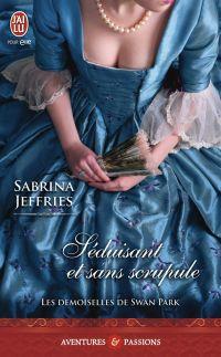 Les demoiselles de Swan Park (Tome 2) - Séduisant et sans scrupule   Jeffries, Sabrina. Auteur
