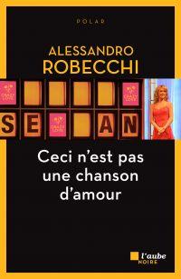 Ceci n'est pas une chanson d'amour | Robecchi, Alessandro (1960-....). Auteur
