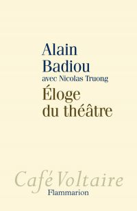 Éloge du théâtre | Badiou, Alain (1937-....). Auteur