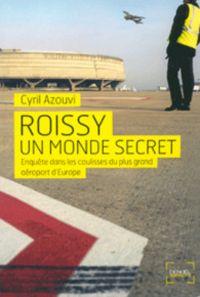 Roissy, un monde secret. Enquête dans les coulisses du plus grand aéroport d'Europe