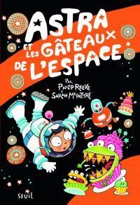Astra et les gâteaux de l'espace | Reeve, Philip. Auteur