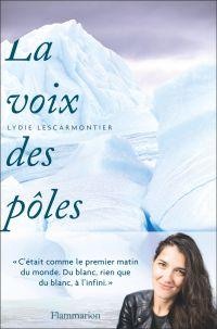 La voix des pôles | Lescarmontier, Lydie. Auteur
