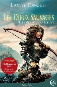 Les Dieux sauvages, tome 2 : Le Verrou du fleuve | DAVOUST, Lionel. Auteur