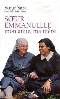 SOEUR EMMANUELLE, MON AMIE, MA MERE