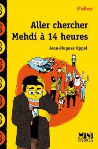 Aller chercher Mehdi à 14h | Oppel, Jean-Hugues. Auteur
