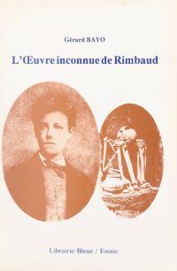 L'œuvre inconnue de Rimbaud