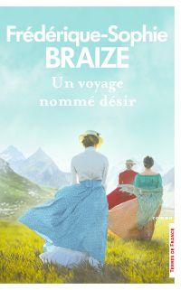 Un voyage nommé désir | BRAIZE, Frédérique-Sophie. Auteur