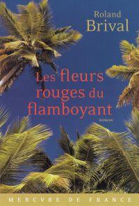 Les fleurs rouges du flamboyant | Brival, Roland (1950-....). Auteur