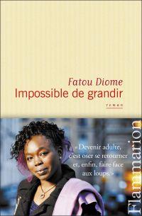Impossible de grandir | Diome, Fatou. Auteur