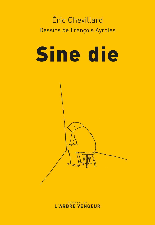 Sine die | Chevillard, Eric (1964-....). Auteur