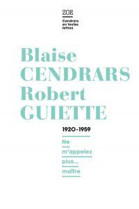 Blaise Cendrars / Robert Guiette.  1920-1959