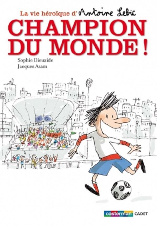 La vie héroïque d'Antoine Lebic (Tome 3) - Champion du monde !