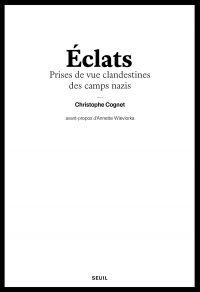 Eclats - Prises de vue clandestines des camps naziS | Cognet, Christophe. Auteur