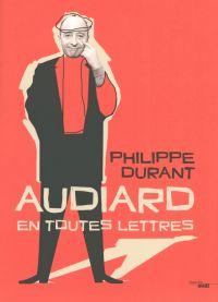 Audiard en toutes lettres | DURANT, Philippe. Auteur