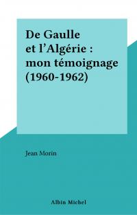 De Gaulle et l'Algérie : mo...