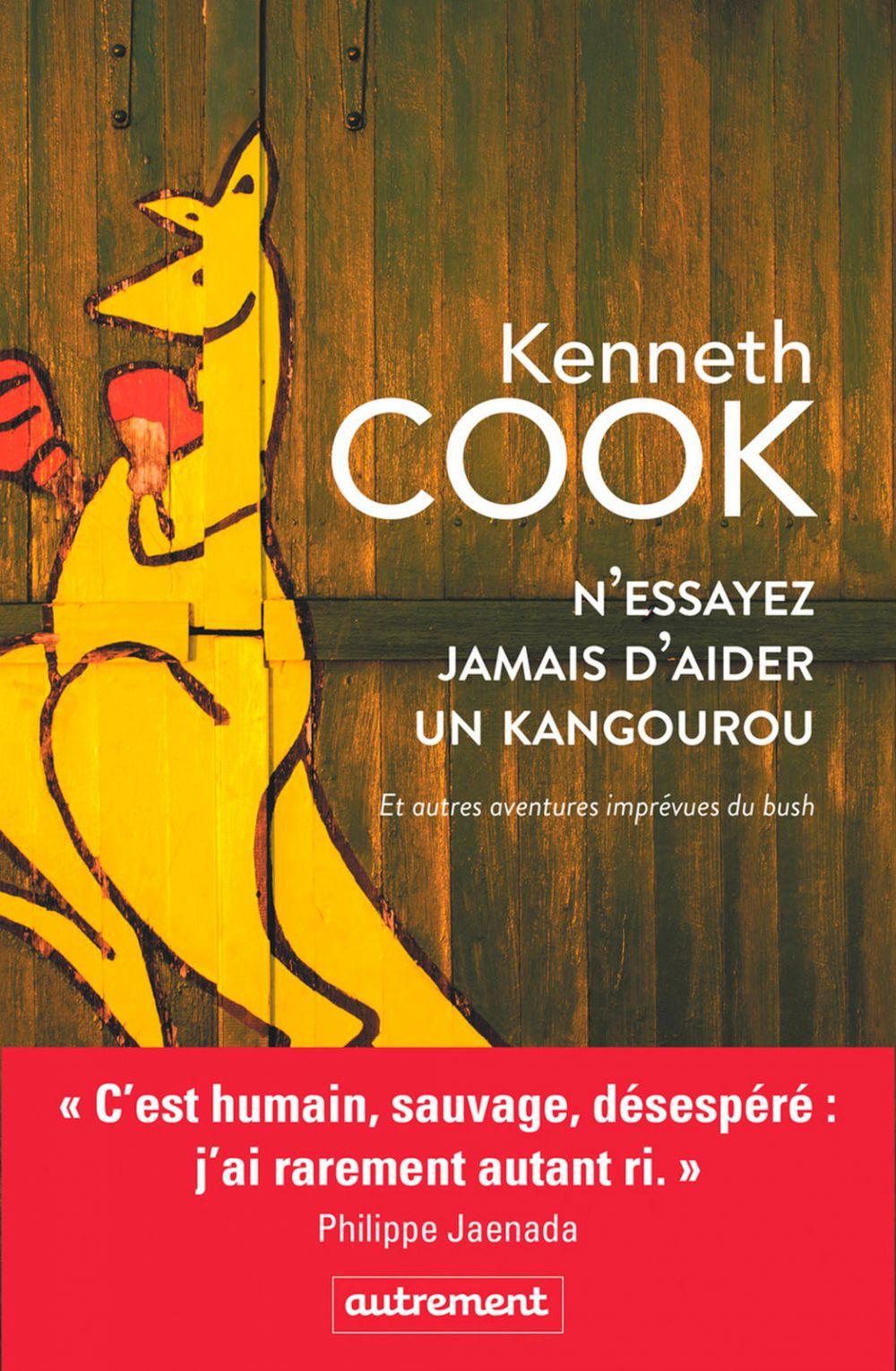 N'essayez jamais d'aider un kangourou et autres aventures imprévues du bush   Cook, Kenneth