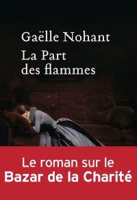 La Part des flammes | Nohant, Gaelle. Auteur