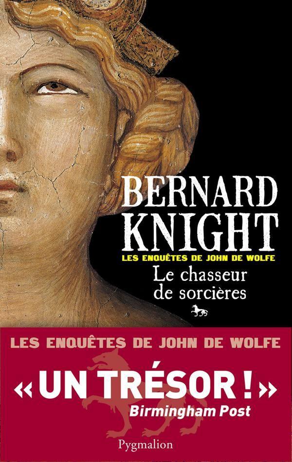 Le chasseur de sorcières - Les enquêtes de John de Wolfe   Knight, Bernard (1931-....). Auteur