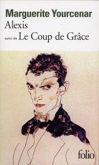 Alexis ou Le traité du vain combat / Le Coup de grâce | Yourcenar, Marguerite (1903-1987). Auteur