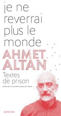 Je ne reverrai plus le monde | Altan, Ahmet (1950-....). Auteur