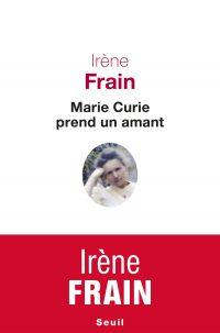 Marie Curie prend un amant | Frain, Irène. Auteur