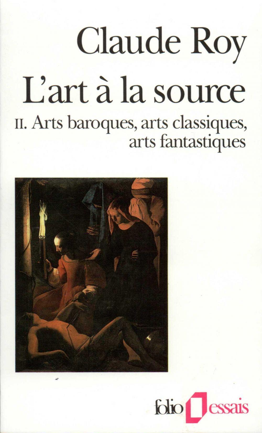 L'art à la source (Tome 2) - Arts baroques, arts classiques, arts fantastiques | Roy, Claude