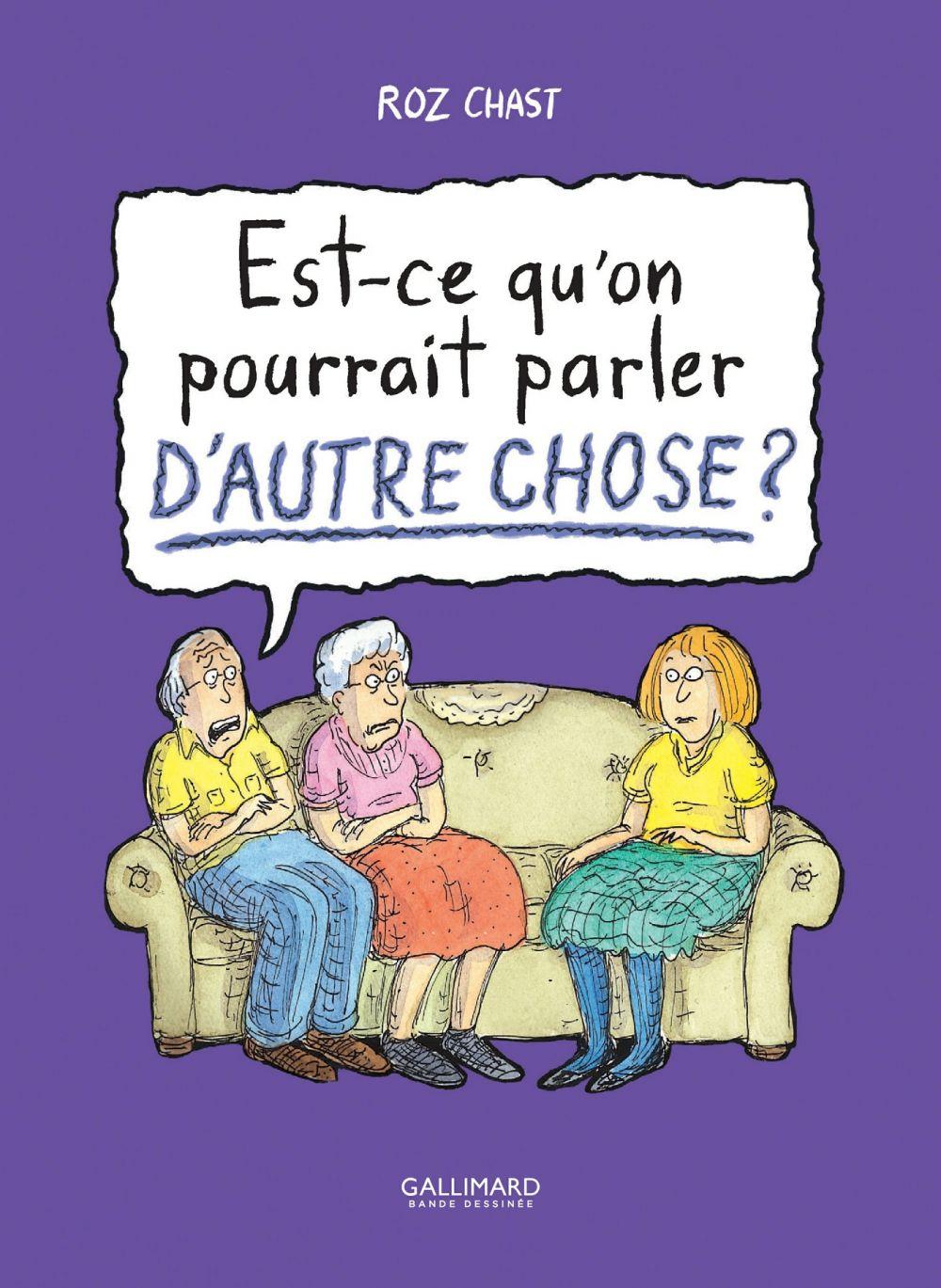 Est-ce qu'on pourrait parler d'autre chose ? | Chast, Roz (1954-....). Auteur