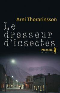 Le Dresseur d'insectes | Arni Thorarinsson (1950-....). Auteur