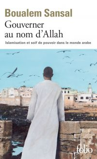 Gouverner au nom d'Allah. Islamisation et soif de pouvoir dans le monde arabe | Sansal, Boualem (1949-....). Auteur