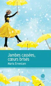 Jambes cassées, coeurs brisés | Ernestam, Maria. Auteur