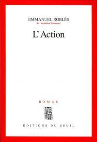 L'Action | Roblès, Emmanuel (1914-1995). Auteur
